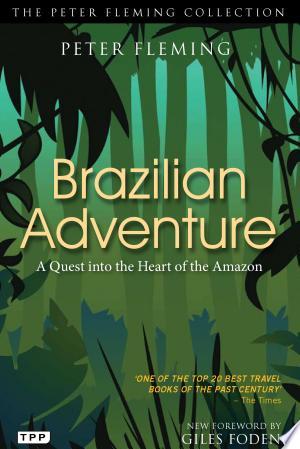 Brazilian Adventure: A Quest Into the Heart of the Amazon - ISBN:9781848857919
