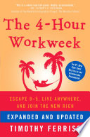 The 4-Hour Workweek: Escape 9-5, Live Anywhere, and Join the New Rich (Expanded and Updated) Book Cover