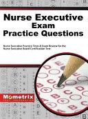 Nurse Executive Exam Practice Questions  Nurse Executive Practice Tests   Exam Review for the Nurse Executive Board Certification Test