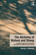 The Alchemy of Wolves and Sheep: A Relational Approach to Internalized Perpetration in Complex Trauma Survivors Book