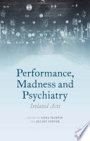 Performance  Madness and Psychiatry