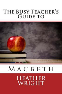 The Busy Teacher s Guide to Macbeth