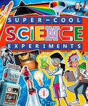 Super Cool Science Experiments
