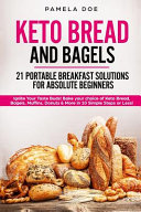 Keto Bread And Bagels 21 Portable Breakfast Solutions For Absolute Beginners