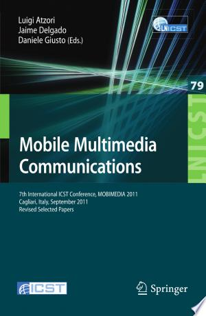 Mobile Multimedia Communications: 7th International ICST Conference, MOBIMEDIA 2011, Calgari, Italy, September 5-7, 2011, Revised Selected Papers - ISBN:9783642304194