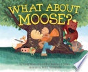 What About Moose? Goes Smoothly Until Bossy Moose Tromps