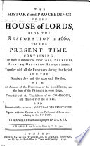 The History and Proceedings of the House of Lords  from the Restoration in 1660 to the Present Time
