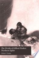 The Works of Gilbert Parker  Northern lights