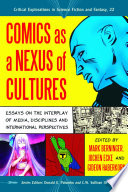 Comics as a Nexus of Cultures Essays on the Interplay of Media, Disciplines and International Perspectives