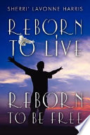 Reborn to Live  Reborn to Be Free