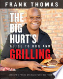 Big Hurt s Guide to BBQ and Grilling