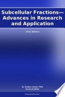 Subcellular Fractions   Advances in Research and Application  2012 Edition