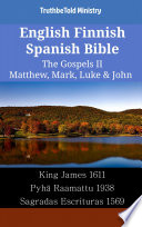 English Finnish Spanish Bible The Gospels Ii Matthew Mark Luke John