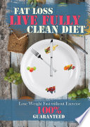 Live Fully Clean Diet Fat Loss 100 Guaranteed Lose Weight Fast Without Exercise