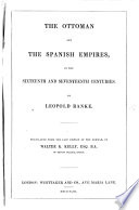The Ottoman and the Spanish Empires, in the Sixteenth and Seventeenth Centuries ... Translated from the Last Edition of the German, by W. K. Kelly