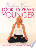 Look 15 Years Younger  The 15 Minute a Day Yoga Plan