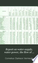 Report on Water supply  Water power  the Flow of Streams and Attendant Phenomena