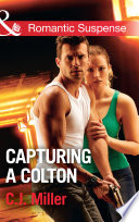 Capturing A Colton  Mills   Boon Romantic Suspense   The Coltons of Shadow Creek  Book 6  Book PDF