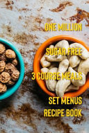 One Million Sugar Free 3 Course Meals Set Menus Recipe Book