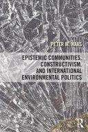 Epistemic Communities  Constructivism  and International Environmental Politics
