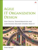 Agile It Organization Design: Why Digital Transformation and Continuous Delivery Efforts Need It