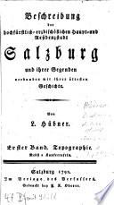 Beschreibung der hochfürstlich-erzbischöflichen Haupt- und Residenzstadt Salzburg und ihrer Gegenden