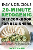 Easy And Delicious 20 Minute Ketogenic Diet Cookbook For Beginners