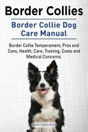 Border Collies  Border Collie Dog Care Manual  Border Collie Temperament  Pros and Cons  Health  Care  Training  Costs and Medical Concerns
