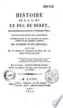 Histoire de S. A. R. M.gr le duc de Berry assassiné dans la nuit du 13 février 1820