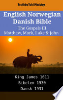English Norwegian Danish Bible - The Gospels III - Matthew, Mark, Luke & John