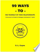 99 Ways to Rid Yourself of Toxic Relationships  From Lovers to Friends to Colleagues and General F  kwits