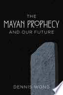The Mayan Prophecy and Our Future