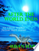 After the World Ends  Six Classic Science Fiction Short Stories