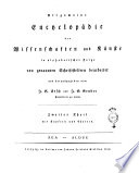 Allgemeine encyclopaedie der Wissenschaften und Kunste in alphabetischer Folge von genannten Schriftstellern bearbeitet und herausgegeben von J.S. Ersch und J.G. Gruber ... mit Kupfern und Charten