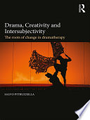 Drama, Creativity and Intersubjectivity: The Roots of Change in Dramatherapy