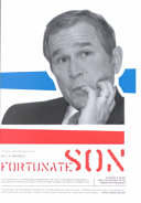 Fortunate Son : w. bush, and argues against his...