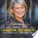 Who Is Martha Stewart  Celebrity Biography Books   Children s Biography Books