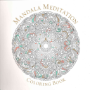 Mandala Meditation Coloring Book : creative practice for children and adults alike. begin...