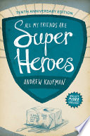 All My Friends Are Superheroes : with new material and illustrations....