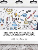 The Manual Of Strategic Economic Decision Making : as well as experts, while keeping a...