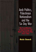 Arab Politics  Palestinian Nationalism and the Six Day War