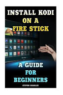 Install Kodi on a Fire Stick  a Guide for Beginners