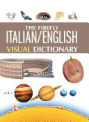 The Firefly Italian/English Visual Dictionary : connected with 200 detailed illustrations make finding and...
