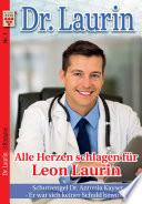 Dr. Laurin Nr. 1: Alle Herzen schlagen für Leon Laurin / Schutzengel Dr. Antonia Kayser / Er war sich keiner Schuld bewusst