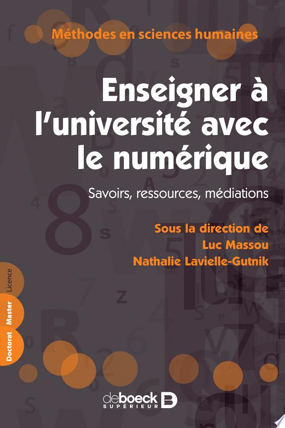Enseigner à l'université avec le numérique : savoirs, ressources, médiations / sous la direction de Luc Massou, Nathalie Lavielle-Gutnik.- Louvain-la-Neuve : De Boeck supérieur , DL 2017