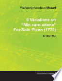 6 Variations on Mio Caro Adone by Wolfgang Amadeus Mozart for Solo Piano  1773  K 180 173c