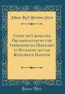 Ueber die Lasten des Grundeigenthums und Verminderung Derselben in Rücksicht auf das Königreich Hanover (Classic Reprint)