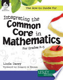 The How to Guide for Integrating the Common Core in Mathematics in Grades K 5