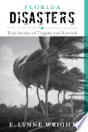 Florida Disasters True Stories of Tragedy and Survival