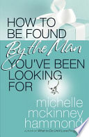 How to Be Found by the Man You ve Been Looking For
